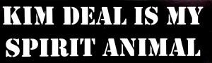 Kim Deal Is My Spirit Animal